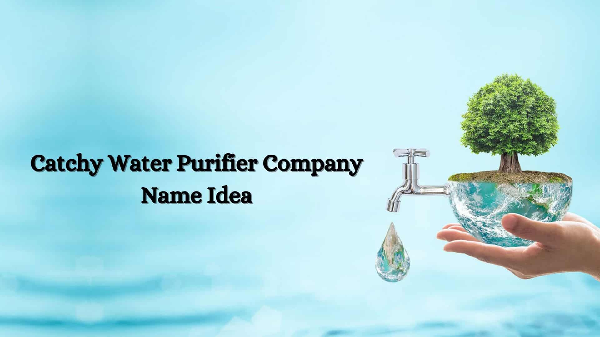 Catchy Water Purifier Company Name Idea